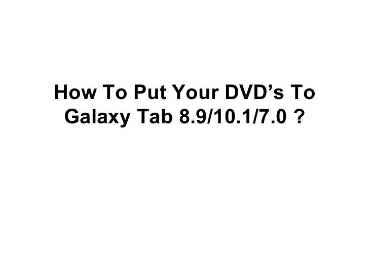 How To Put Your DVD's To Galaxy Tab 8.9/10.1/7.0 ?