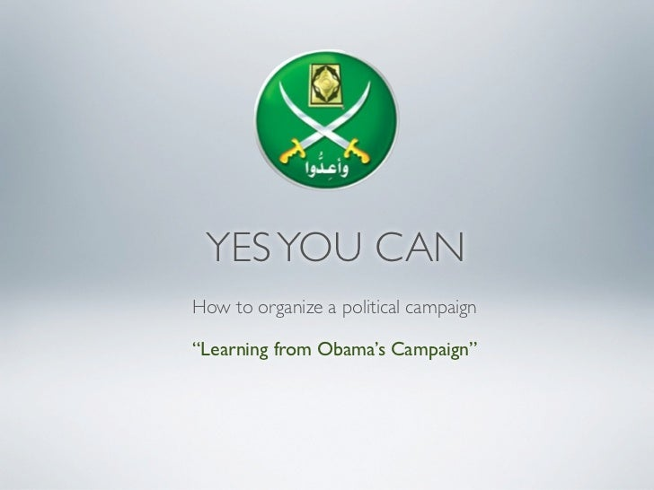 "YES YOU CANHow to organize a political campaign""Learning from Obama's Campaign"""