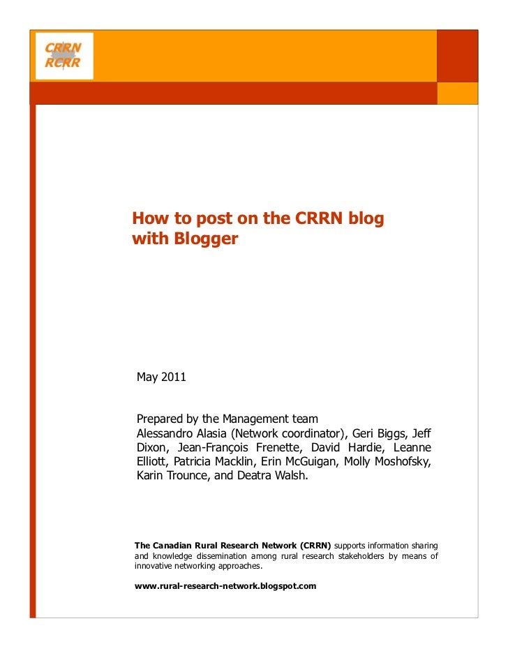 How to post on the CRRN blogwith BloggerMay 2011Prepared by the Management teamAlessandro Alasia (Network coordinator), Ge...