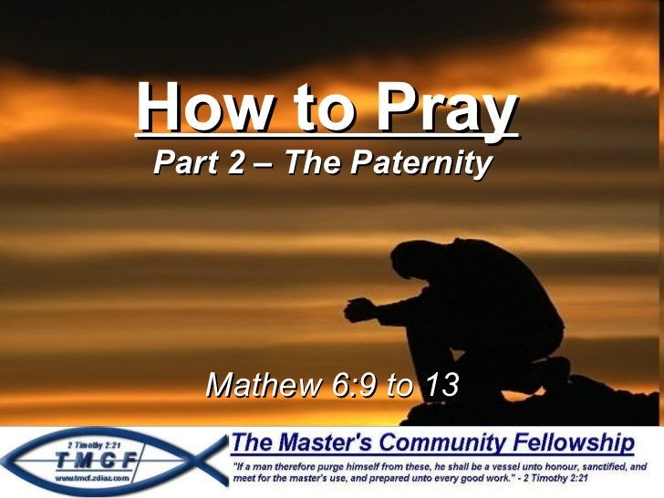 How to Pray Part 2 – The Paternity  Mathew 6:9 to 13