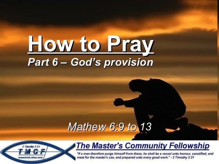 How to Pray Part 6 – God's provision Mathew 6:9 to 13