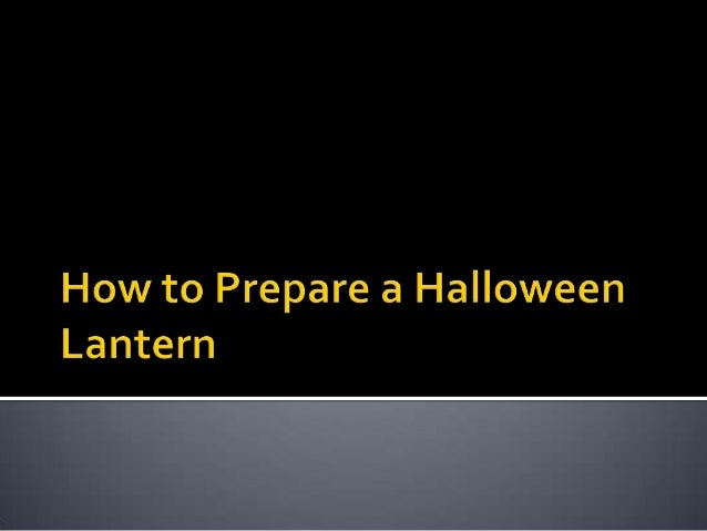 How to Prepare a Halloween Lantern
