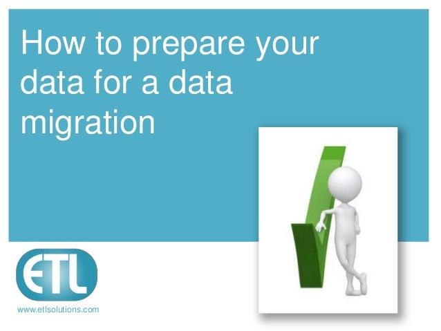 How to prepare your data for a data migration  www.etlsolutions.com