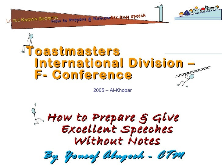 Toastmasters International Division –F- Conference 2005 – Al-Khobar How to Prepare & Give Excellent Speeches Without Notes...