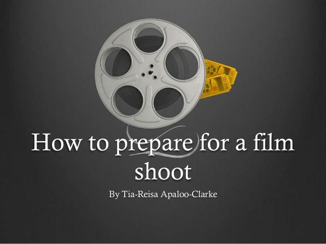 How to prepare for a film shoot
