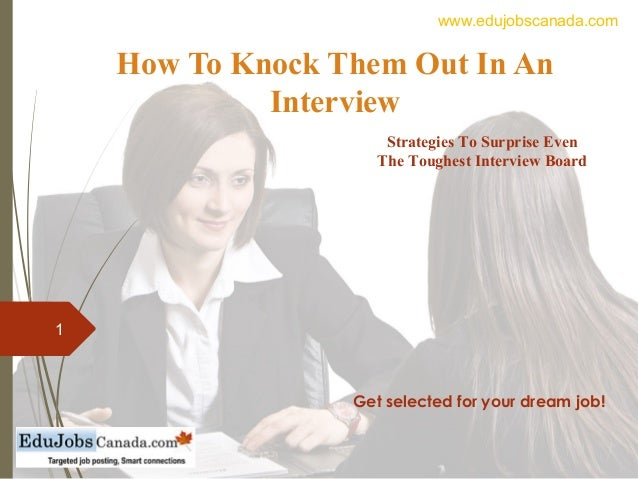 How To Knock Them Out In An Interview Get selected for your dream job! 1 Strategies To Surprise Even The Toughest Intervie...