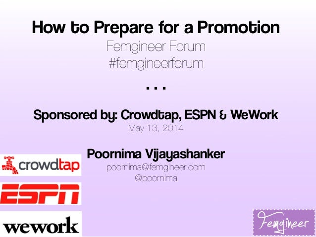 How to Prepare for a Promotion Femgineer Forum #femgineerforum . . . Sponsored by: Crowdtap, ESPN & WeWork May 13, 2014 Po...
