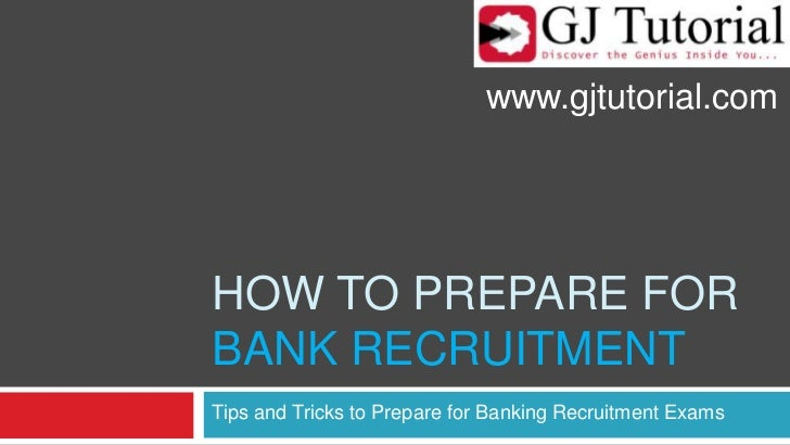 How to prepare forBank recruitment<br />Tips and Tricks to Prepare for Banking Recruitment Exams<br />www.gjtutorial.com<b...