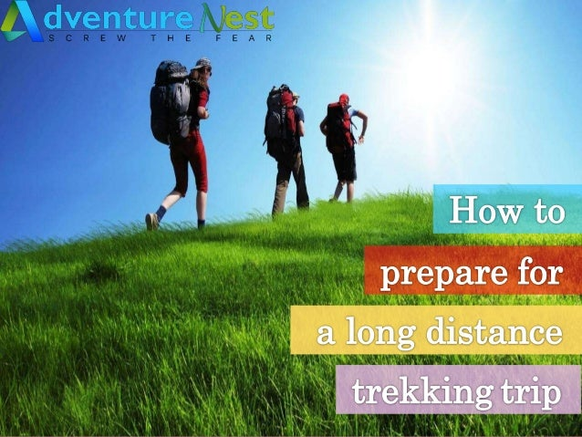How to prepare for long distance trekking trip