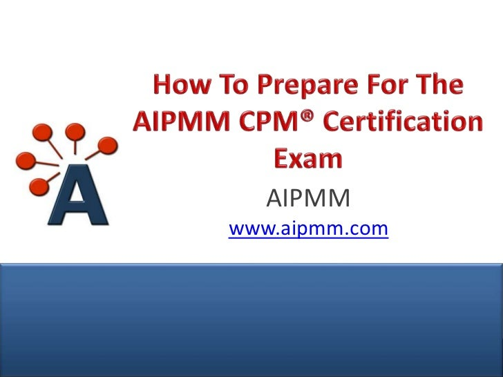How To Prepare For The AIPMM CPM® Certification Exam - H. Del Castillo, AIPMM