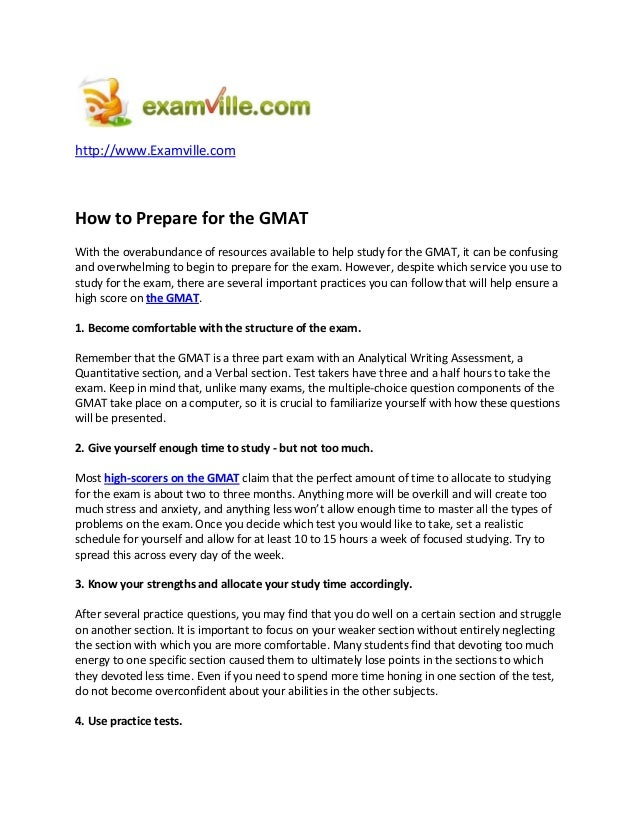 http://www.Examville.com How to Prepare for the GMAT With the overabundance of resources available to help study for the G...