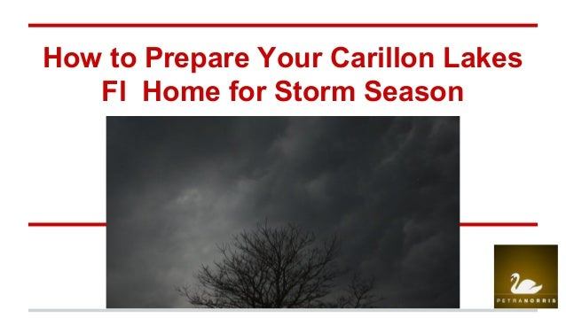 How to Prepare Your Carillon Lakes Fl Home for Storm Season