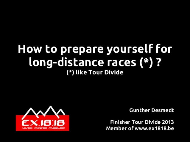 How to prepare yourself for long-distance races (*) ? (*) like Tour Divide Gunther Desmedt Finisher Tour Divide 2013 Membe...