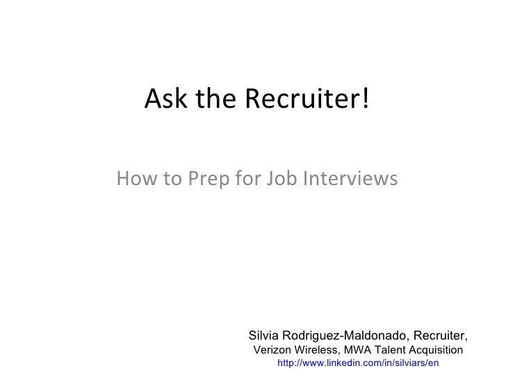 Ask the Recruiter!How to Prep for Job Interviews              Silvia Rodriguez-Maldonado, Recruiter,              Verizon ...