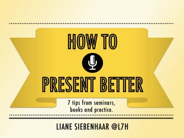 How to present better @L7H