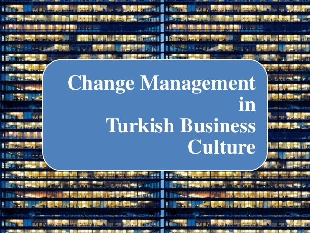 Change Management                 in   Turkish Business            Culture