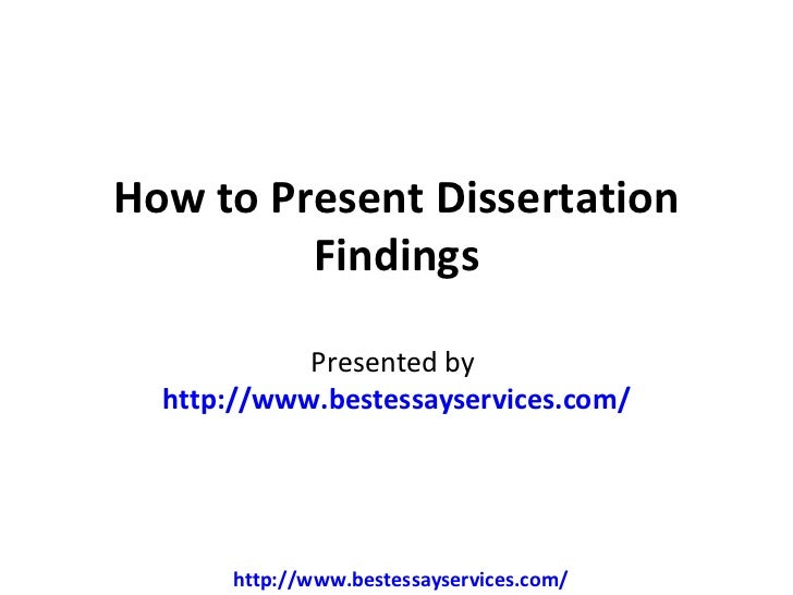 How to Present Dissertation         Findings            Presented by  http://www.bestessayservices.com/      http://www.be...