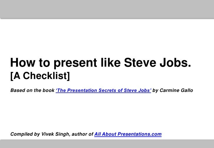 How to present like Steve Jobs.[A Checklist]Based on the book 'The Presentation Secrets of Steve Jobs' by Carmine GalloCom...