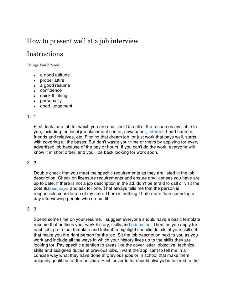How to present well at a job interview<br />Instructions<br />Things You'll Need:<br />a good attitude <br />proper attire...