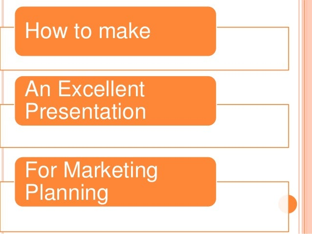 How to make An Excellent Presentation For Marketing Planning