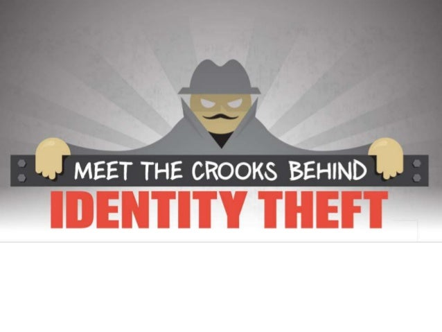 The Perpetrators Your information is vulnerable to a wide variety of would be thieves