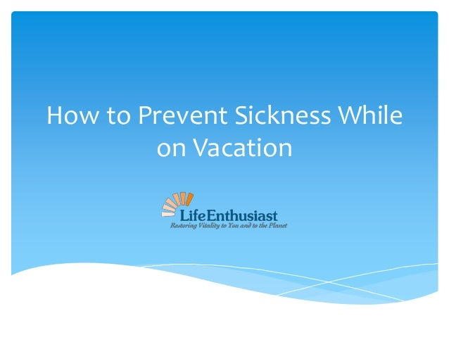 How to Prevent Sickness While on Vacation
