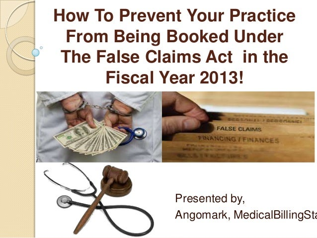 How to prevent your practice from being booked under the false claims act  in the fiscal year 2013!