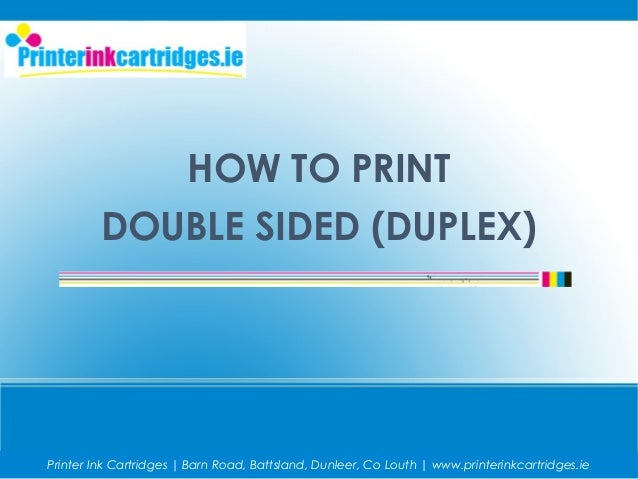 HOW TO PRINT DOUBLE SIDED (DUPLEX) Printer Ink Cartridges | Barn Road, Battsland, Dunleer, Co Louth | www.printerinkcartri...