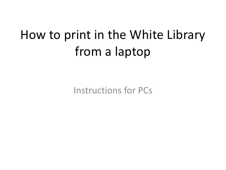 How to print in the White Library from a laptop<br />Instructions for PCs<br />