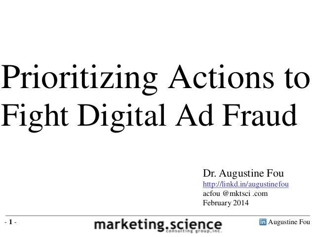 Prioritizing Actions to Fight Digital Ad Fraud Dr. Augustine Fou http://linkd.in/augustinefou acfou @mktsci .com February ...