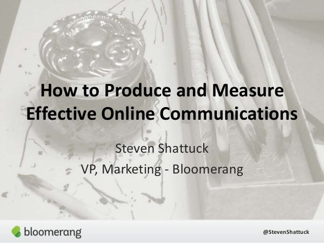 How to Produce and Measure Effective Online Communications Steven Shattuck VP, Marketing - Bloomerang  @StevenShattuck