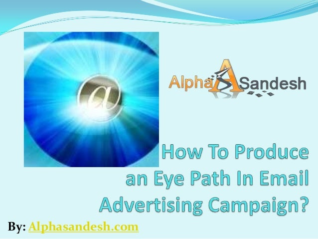 How to produce an eye path in email advertising campaign.ppt