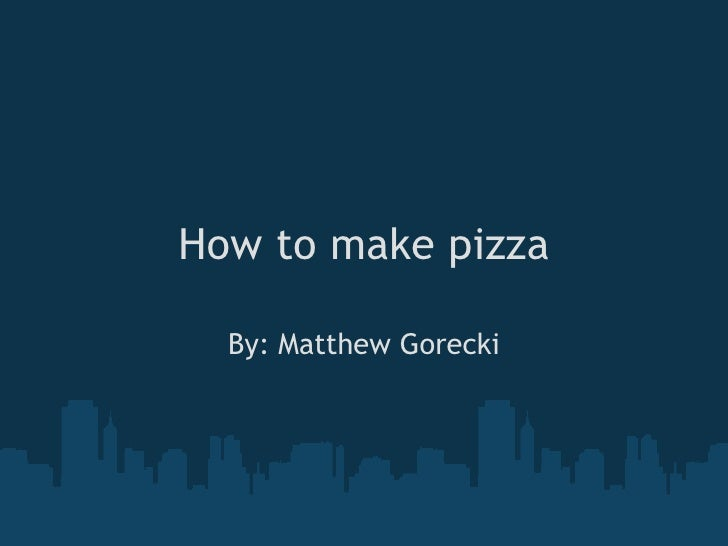 How To Project How To Make Pizza