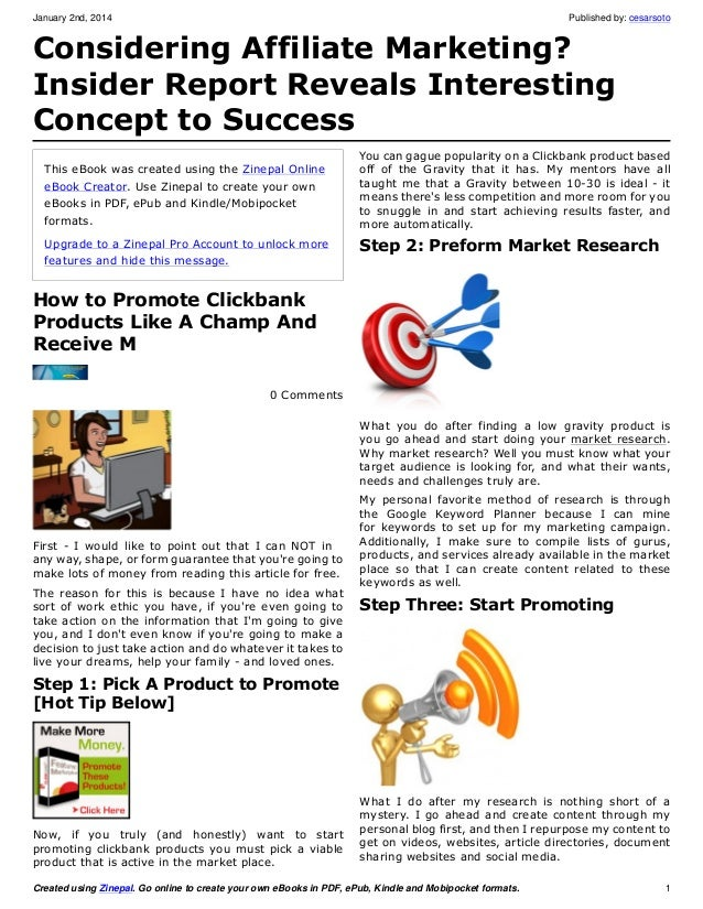 January 2nd, 2014  Published by: cesarsoto  Considering Affiliate Marketing? Insider Report Reveals Interesting Concept to...