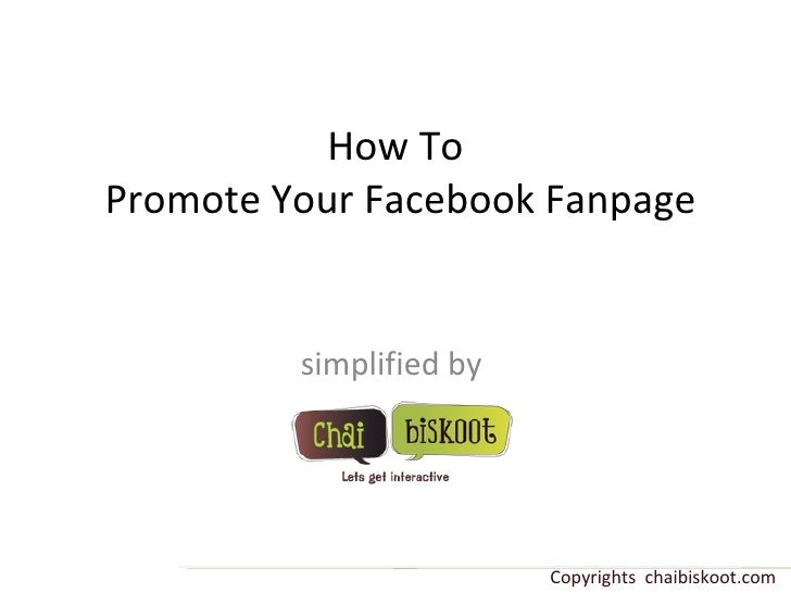 How To  Promote Your Facebook Fanpage simplified by  Copyrights  chaibiskoot.com