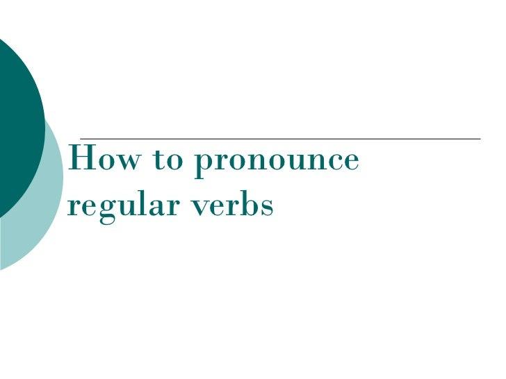 How to pronounceregular verbs