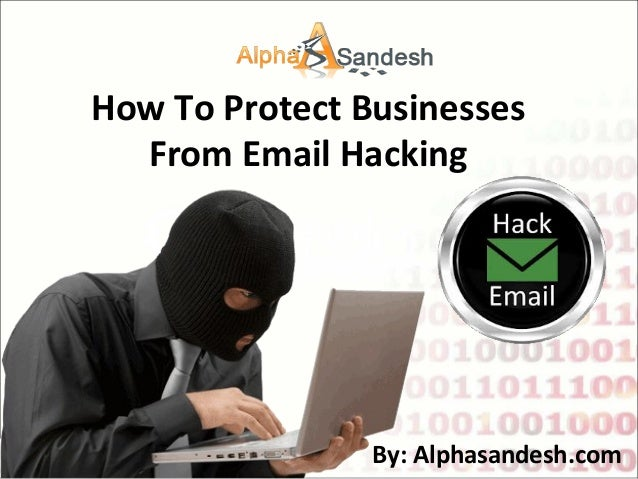 How To Protect Businesses From Email Hacking By: Alphasandesh.com