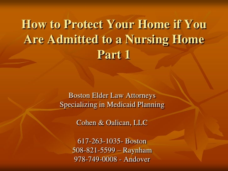 How to Protect Your Home if You Are Admitted to a Nursing HomePart 1<br />Boston Elder Law Attorneys<br />Specializing in ...