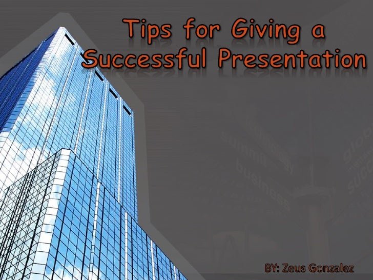 Tips for Giving a Successful Presentation<br />                                                BY: Zeus Gonzalez<br />