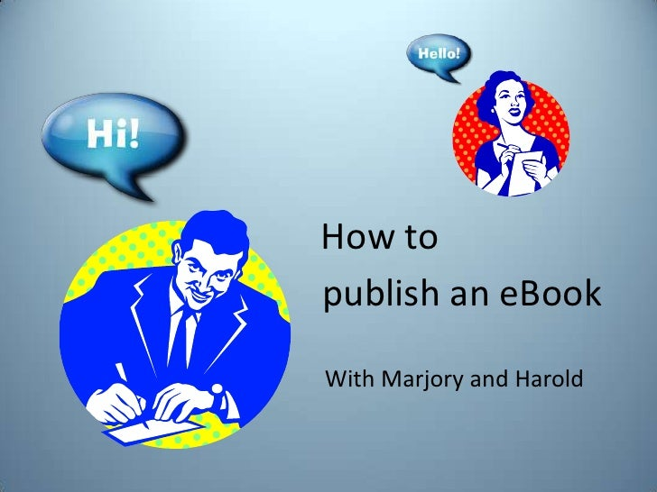 How to<br />publish an eBook<br />With Marjory and Harold<br />