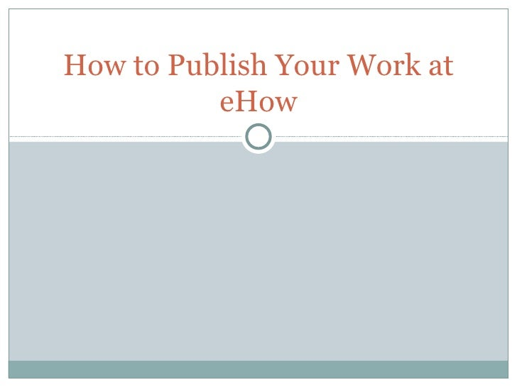 How to publish your work at eHow