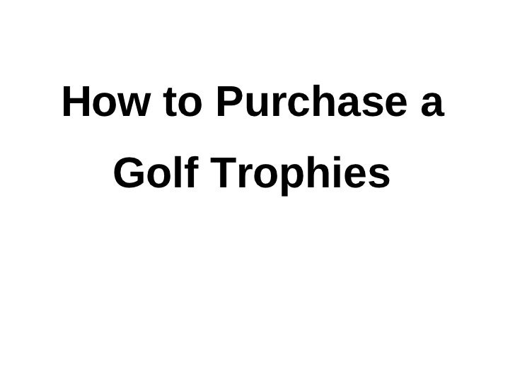 How to Purchase a  Golf Trophies