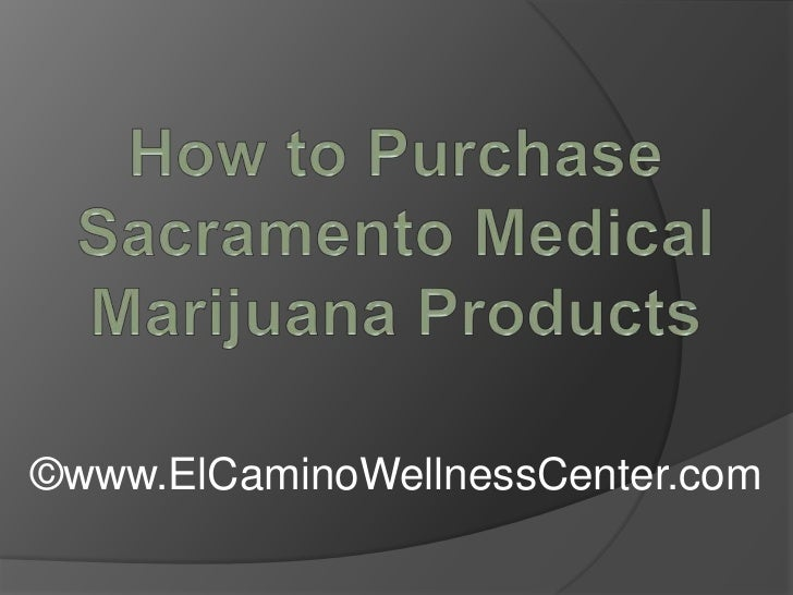 How to Purchase Sacramento Medical Marijuana Products