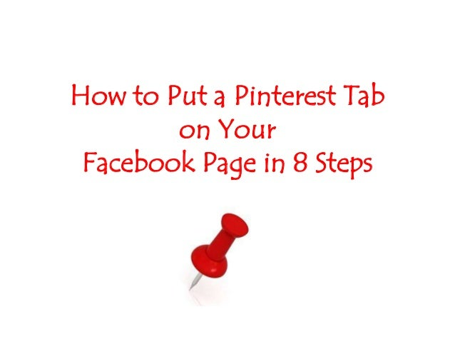 How to Put a Pinterest Tabon YourFacebook Page in 8 Steps