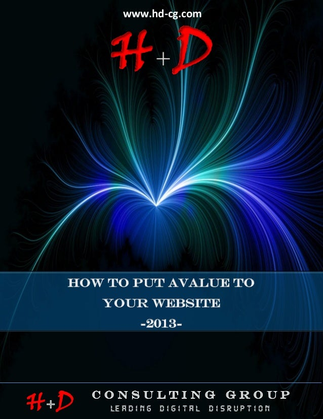 -2013-HOW TO PUT A VALUE ON YOUR WEBSITEP a g e   1HDCG © May 2013www.hd-cg.comH DH DHOW TO PUT AVALUE ONYOUR WEBSITE-2013-