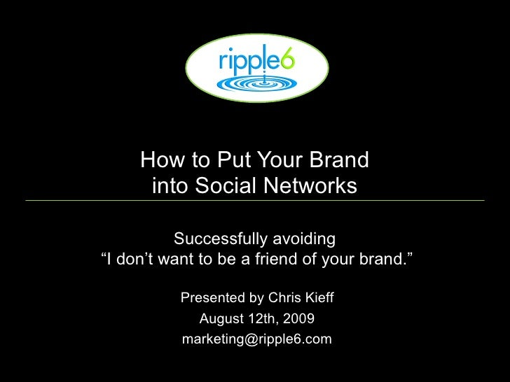 "How to Put Your Brand into Social Networks Successfully avoiding  ""I don't want to be a friend of your brand."" Presented b..."