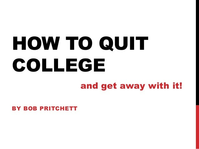 HOW TO QUIT COLLEGE BY BOB PRITCHETT and get away with it!