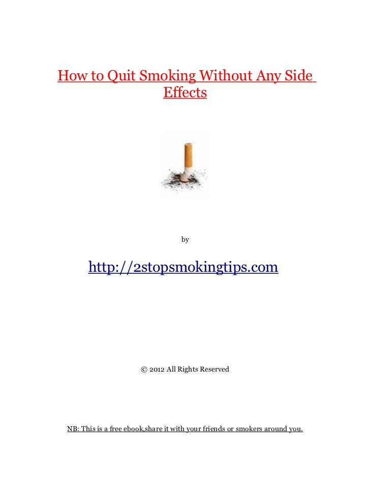 How to Quit Smoking Without Any Side              Effects                                    by       http://2stopsmokingt...