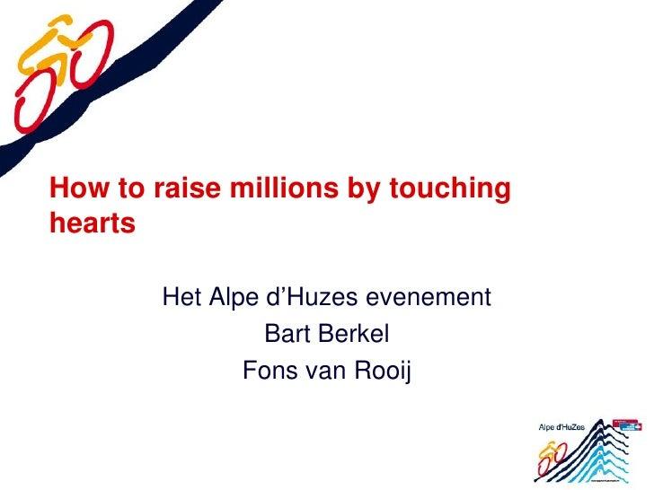 How to raise millions by touchinghearts        Het Alpe d'Huzes evenement                 Bart Berkel               Fons v...