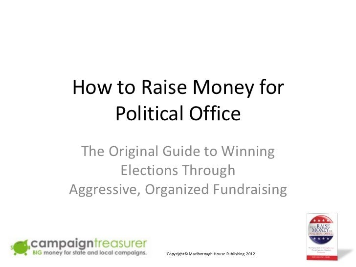How to Raise Money for    Political Office The Original Guide to Winning        Elections ThroughAggressive, Organized Fun...